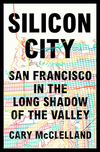 Silicon City: San Francisco in the Long Shadow of the ()