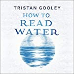 How to Read Water: Clues, Signs & Patterns from Puddles to the Sea | Tristan Gooley