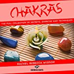 Chakras: The Full Collection of Secrets, Exercises, and Techniques | Rachel Rebecca Wisdom