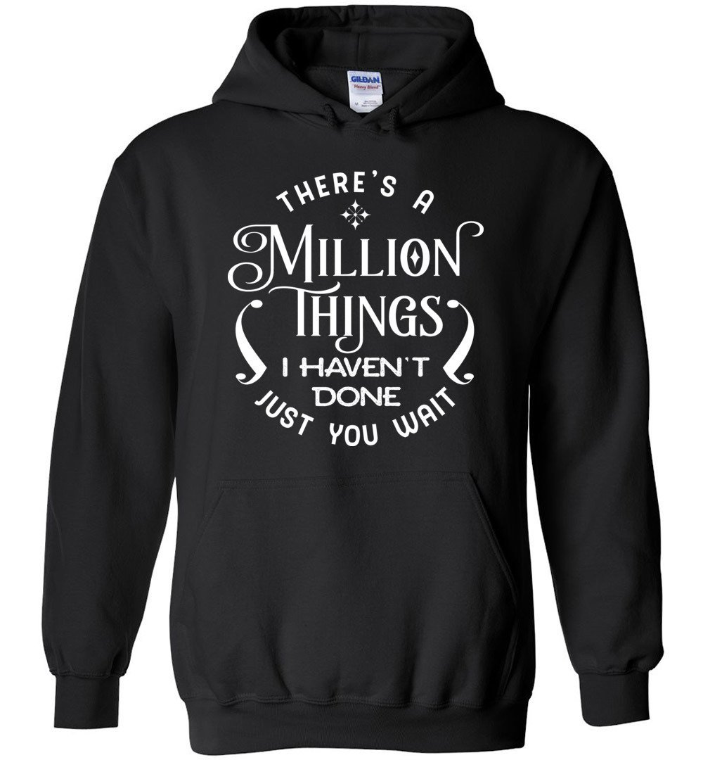 Unique Funny Hamilton Quote Shirts Cute Hamilton Shirt There's a Million Things I haven't Done Just You Wait Hoodie For Men and Women