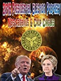 2016 Presidential Election Prophecy - Nostradamus & Crop Circles