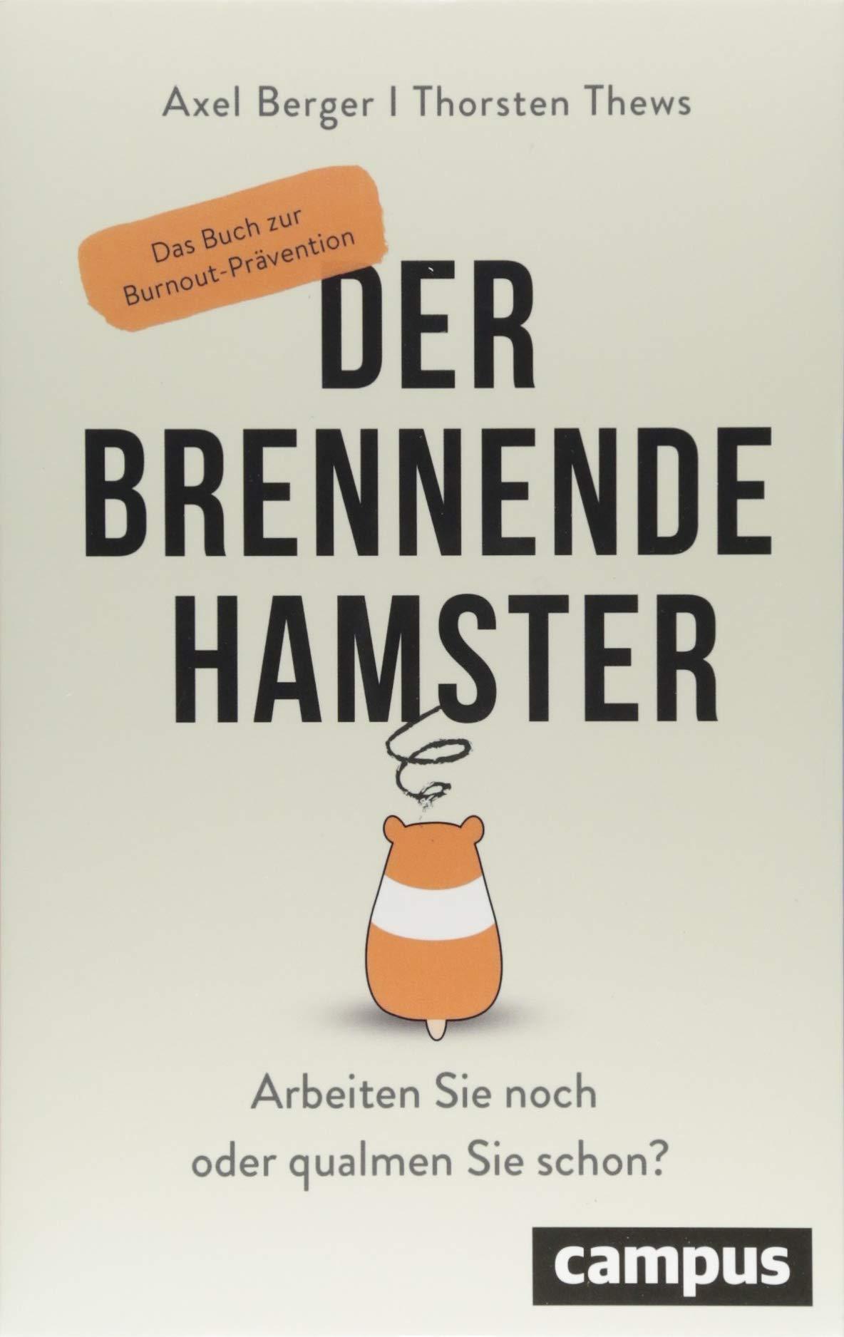 Axel Berger: Der brennende Hamster Taschenbuch – 16. August 2018 Thorsten Thews Campus Verlag 3593509237 Beruf / Karriere