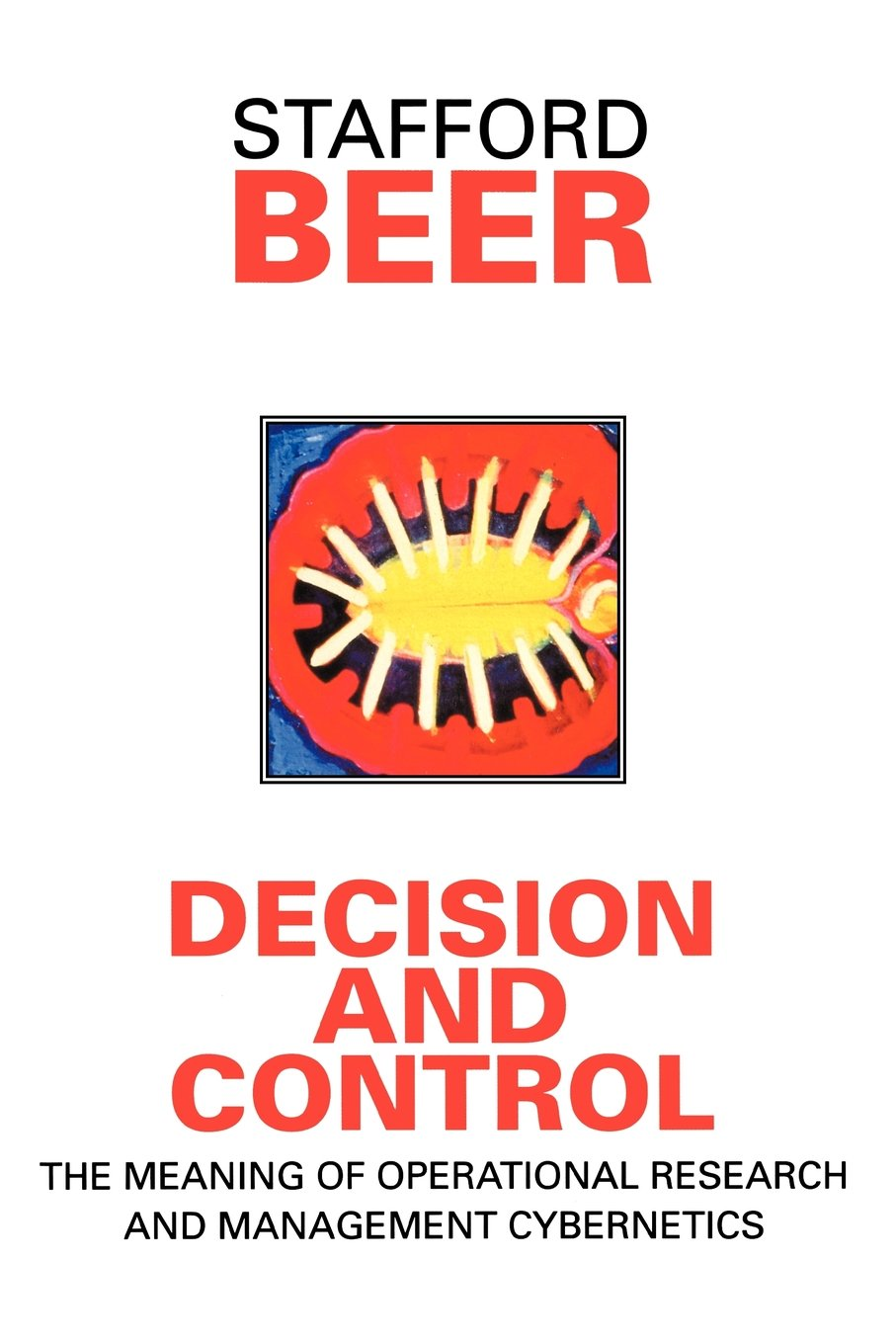Decision and Control: Meaning of Operational Research and Management Cybernetics (Stafford Beer Classic Library)