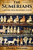 The Sumerians A legendary civilization vanished under the Fertile Crescent and escaped a fate worse than death until Sumerologists questioned widely accepted truths. The Sumerians reemerged onto the extraordinary timeline of human history. Their tale...