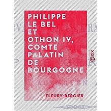Philippe le Bel et Othon IV, comte palatin de Bourgogne: Mouvance de la Franche-Comté envers l'Empire germanique au Moyen Âge (French Edition)