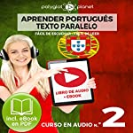 Aprender Portugués - Texto Paralelo - Fácil de Leer - Fácil de Escuchar: Curso en Audio, No. 2 [Learn Portugese - Parallel Text - Easy Reader - Easy Audio: Audio Course No. 2]: Lectura Fácil en Portugués    Polyglot Planet