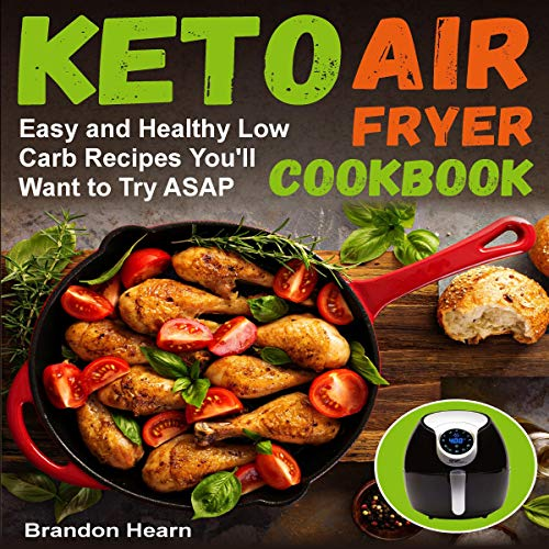 Keto Air Fryer Cookbook: Easy and Healthy Low Carb Recipes You'll Want to Try ASAP by Brandon Hearn