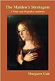 The Maiden's Stratagem: A Pride and Prejudice variation