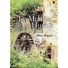 Le Moulin de la Hurlue: Alban Doppée (French Edition)