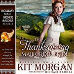 The Thanksgiving Mail Order Bride: Holiday Mail Order Brides, Book Eight | Kit Morgan