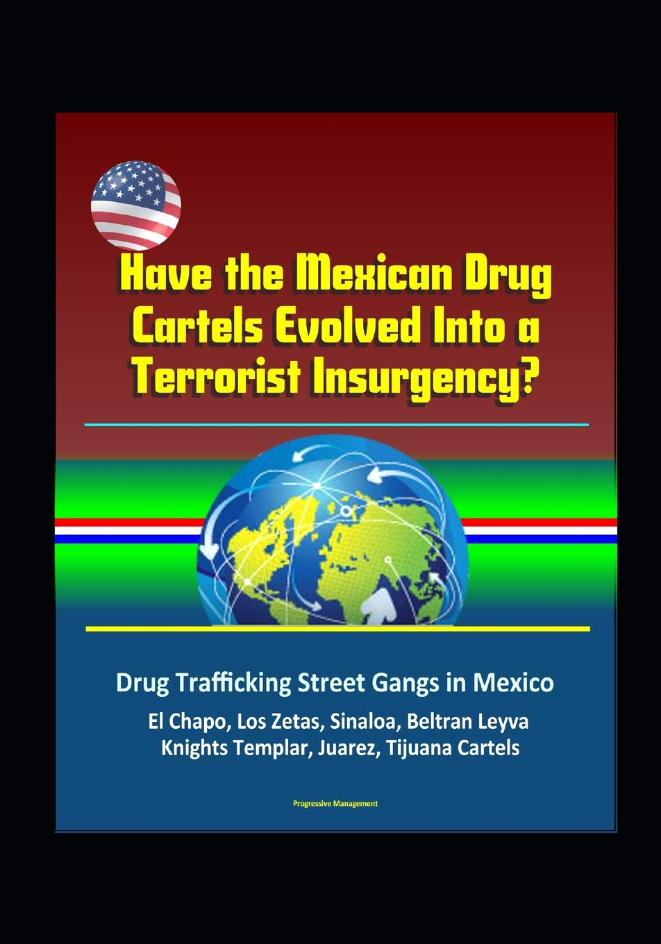 Have the Mexican Drug Cartels Evolved Into a Terrorist ...