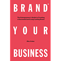 Brand Your Business: The Entrepreneur's Guide to Creating a Successful and Long-Lasting Brand (English Edition)