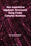 Non Associative Algebraic Structures Using Finite Complex Numbers, Kandasamy, W. B. Vasantha and Smarandache, Florentin, 159973169X