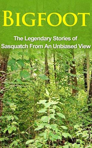 Bigfoot: The Legendary Stories of The Sasquatch From An Unbiased View (Bigfoot Books, eBooks, Sasquatch Books, Epic of Gilgamesh)