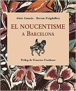 EL NOUCENTISME A BARCELONA  Amazon.es  ALEIX CATASUS OLIART 96b78dc1460