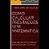 Como Calcular Prestações Sem Matemática: Operações Automáticas e Explicações Teóricas (Cálculos Financeiros Sem Matemática Livro 5)