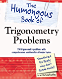 The Humongous Book of Trigonometry Problems: 750 Trigonometry Problems with Comprehensive Solutions for All Major Topics…