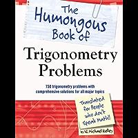 The Humongous Book of Trigonometry Problems: 750 Trigonometry Problems with Comprehensive Solutions for All Major Topics (Humongous Books)