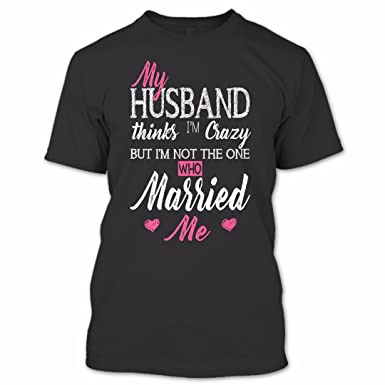 e118e006 Amazon.com: Online Store 247 My Husband Thinks I'm Crazy T Shirt, Badass  Wife Shirt, Couples Shirts: Clothing