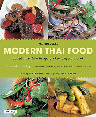 Modern Thai Food: 100 Fabulous Thai Recipes for Contemporary Cooks [Thai Cookbook, 132 Recipes] by Martin Boetz