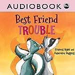 Best Friend Trouble   Frances Itani