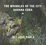 img - for JR & Jos  Parl : Wrinkles of the City, Havana, Cuba book / textbook / text book