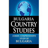 BULGARIA Country Studies: A brief, comprehensive study of Bulgaria