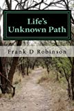 Life's Unknown Path, Frank Robinson, 0615619118