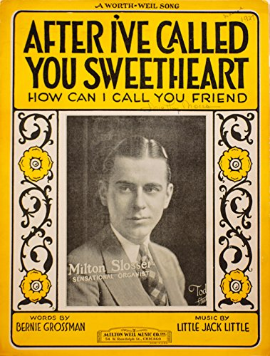 - 1927 - Milton Weil Music Co - Sheet Music - After I've Called You Sweetheart (How Can I Call You Friend) - By Grossman & Little - Featured Milton Slosser - OOP - Rare - Collectible