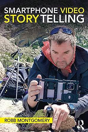 Smartphone Video Storytelling (English Edition) eBook: Montgomery ...