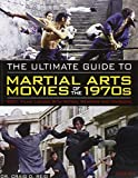 The Ultimate Guide to Martial Arts Movies of the 1970s: 500+ Films Loaded with Action, Weapons & Warriors