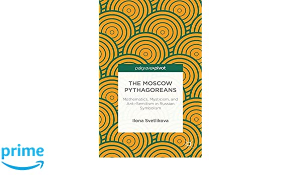 The Moscow Pythagoreans: Mathematics, Mysticism, and Anti-Semitism in Russian Symbolism