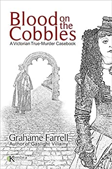 Blood on the Cobbles: A Victorian True-Murder Casebook by [Farrell, Grahame]