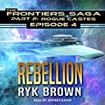 Rebellion: Frontiers Saga Part 2: Rogue Castes, Book 4 | Ryk Brown