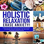 Holistic Relaxation: Natural Therapies, Stress Management and Wellness Coaching for Modern, Busy 21st Century People | Marta Tuchowska