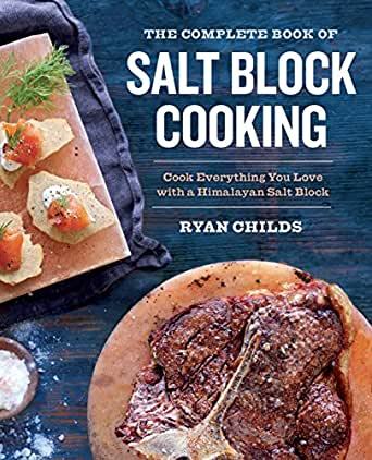 The Complete Book Of Salt Block Cooking Cook Everything You Love
