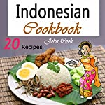 Indonesian Cookbook: 20 Indonesian Kitchen Recipes | John Cook