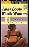 LARGE BOOTY WOMEN: HOT SEXY PHOTO OF EBONY LADIES (English Edition)