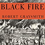 Black Fire: The True Story of the Original Tom Sawyer - and of the Mysterious Fires That Baptized Gold Rush-Era San Francisco | Robert Graysmith