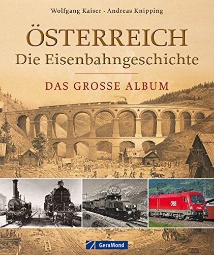 Österreich - die Eisenbahngeschichte: Das große Album
