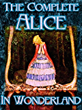 The Complete Alice in Wonderland (Wonderland Imprints Master Editions Book 1)
