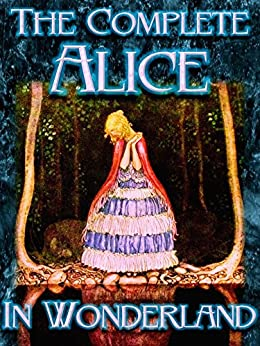 The Complete Alice in Wonderland (Wonderland Imprints Master Editions Book 1) by [Carroll, Lewis]