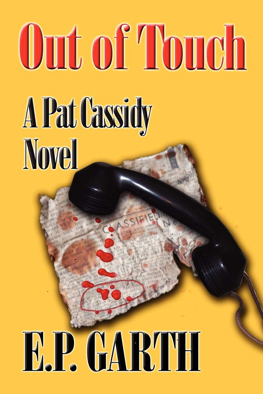 OUT OF TOUCH: A Pat Cassidy Novel: E.P. Garth: 9781609102876 ...