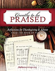 Greatly To Be Praised: Study a selection of Psalms in order to prepare our hearts and minds for the seasons of Thanksgiving and Advent. (Hello Mornings Bible Studies Book 4)