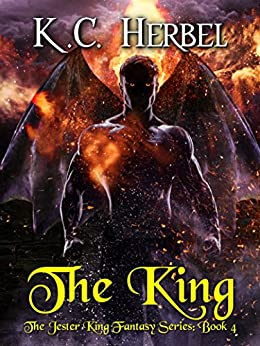 The King: The Jester King Fantasy Series: Book Four by [Herbel, K. C.]