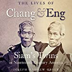 The Lives of Chang and Eng: Siam's Twins in Nineteenth-Century America | Joseph Andrew Orser
