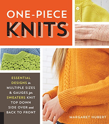 One-Piece Knits: Essential Designs in Multiple Sizes and Gauges for Sweaters Knit Top Down, Side Over, and Back to Front by Quarry Books