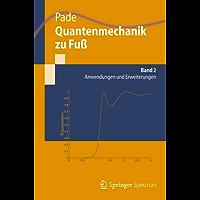 Quantenmechanik zu Fuß 2: Anwendungen und Erweiterungen (Springer-Lehrbuch)