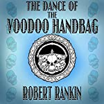 The Dance of the Voodoo Handbag: Barking Mad Trilogy, Book 2 | Robert Rankin