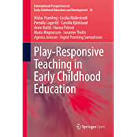 Play-Responsive Teaching in Early Childhood Education (International Perspectives on Early Childhood Education and Development Book 26) (English Edition)